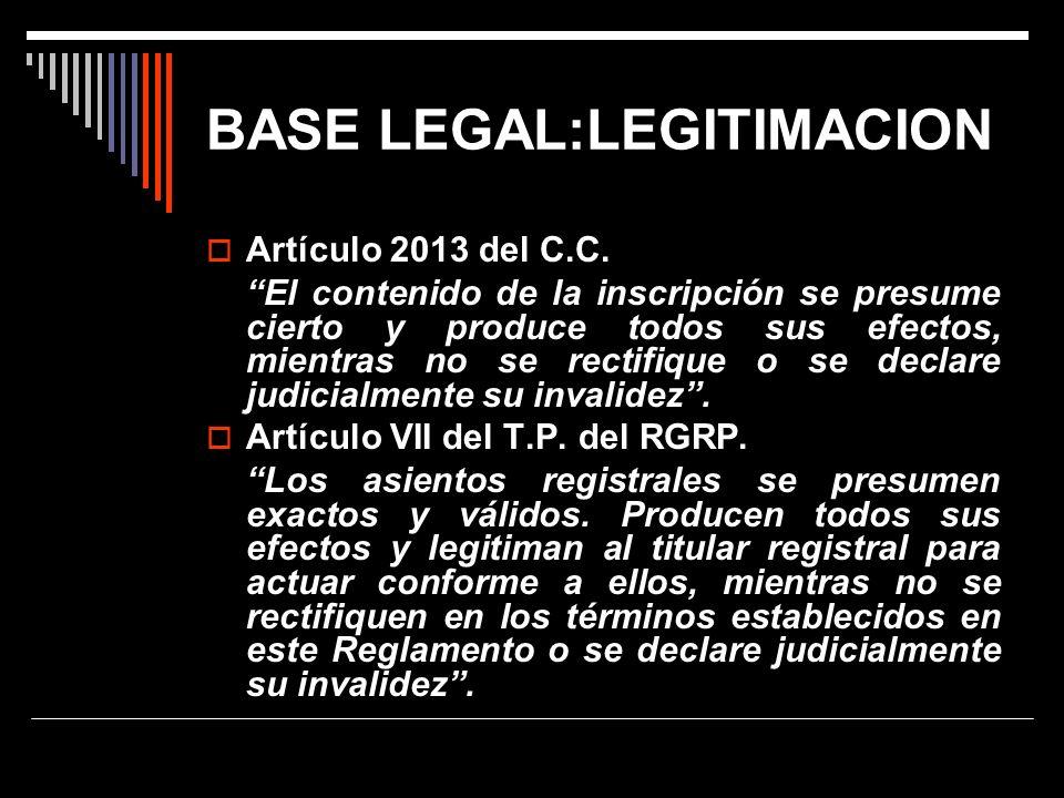 BASE LEGAL:LEGITIMACION Artículo 2013 del C.C. El contenido de la inscripción se presume cierto y produce todos sus efectos, mientras no se rectifique