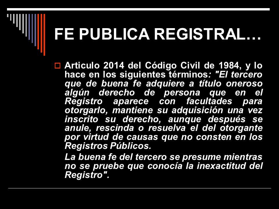 FE PUBLICA REGISTRAL… Articulo 2014 del Código Civil de 1984, y lo hace en los siguientes términos:
