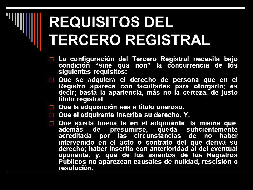 REQUISITOS DEL TERCERO REGISTRAL La configuración del Tercero Registral necesita bajo condición sine qua non la concurrencia de los siguientes requisi