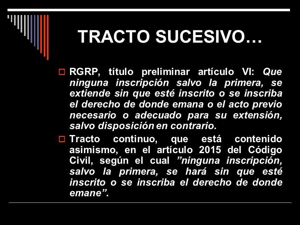 TRACTO SUCESIVO… RGRP, título preliminar artículo VI: Que ninguna inscripción salvo la primera, se extiende sin que esté inscrito o se inscriba el der