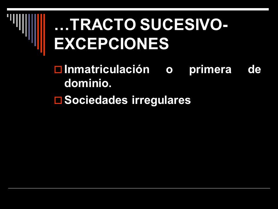 …TRACTO SUCESIVO- EXCEPCIONES Inmatriculación o primera de dominio. Sociedades irregulares