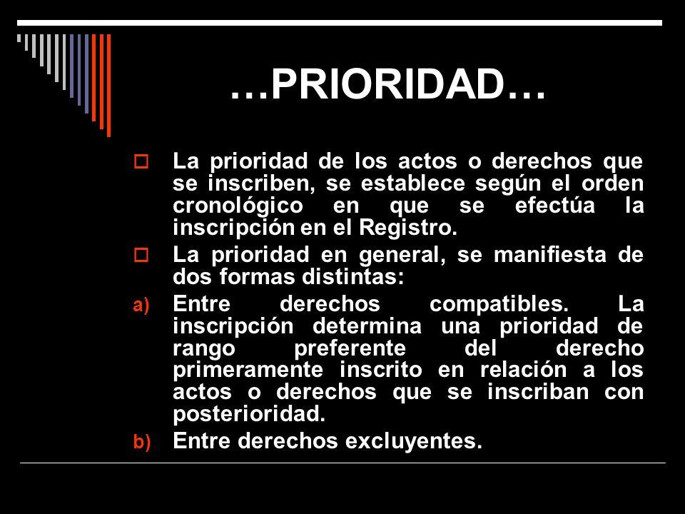 …PRIORIDAD… La prioridad de los actos o derechos que se inscriben, se establece según el orden cronológico en que se efectúa la inscripción en el Regi