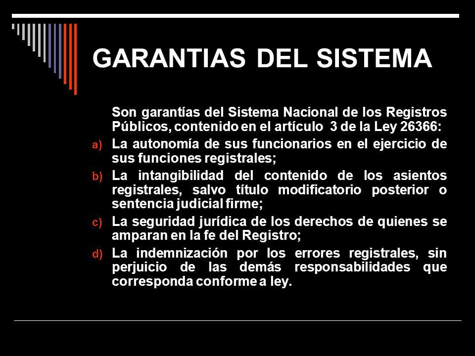 GARANTIAS DEL SISTEMA Son garantías del Sistema Nacional de los Registros Públicos, contenido en el artículo 3 de la Ley 26366: a) La autonomía de sus