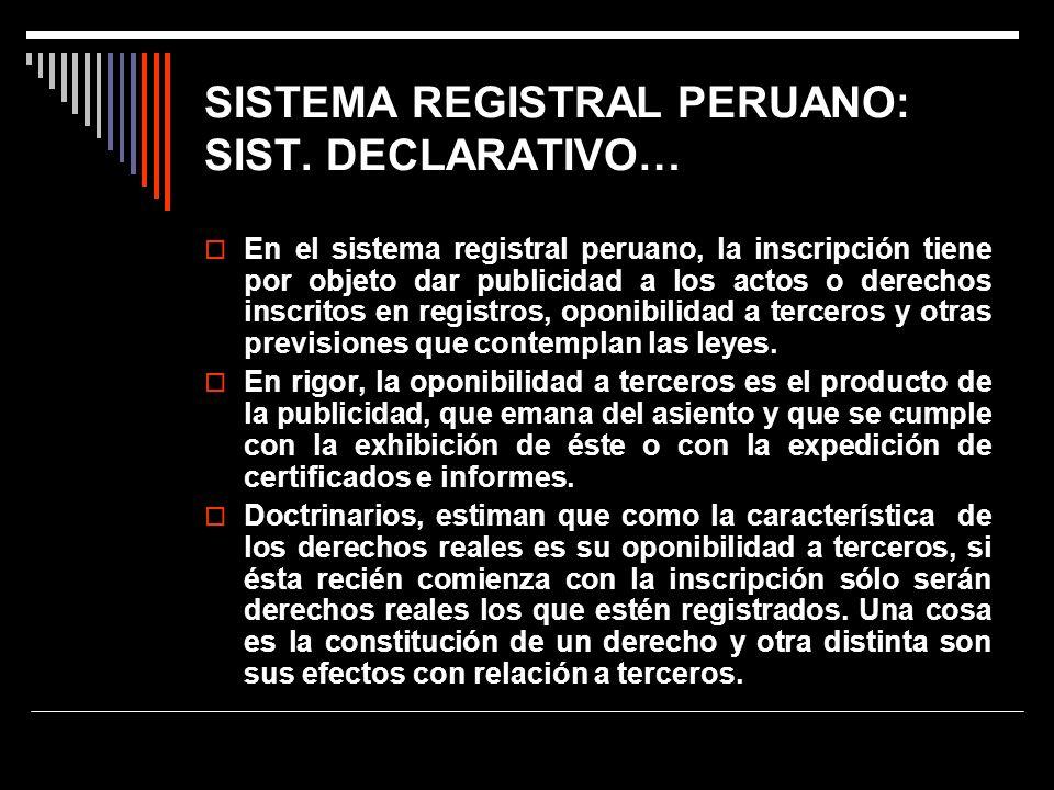 SISTEMA REGISTRAL PERUANO: SIST. DECLARATIVO… En el sistema registral peruano, la inscripción tiene por objeto dar publicidad a los actos o derechos i