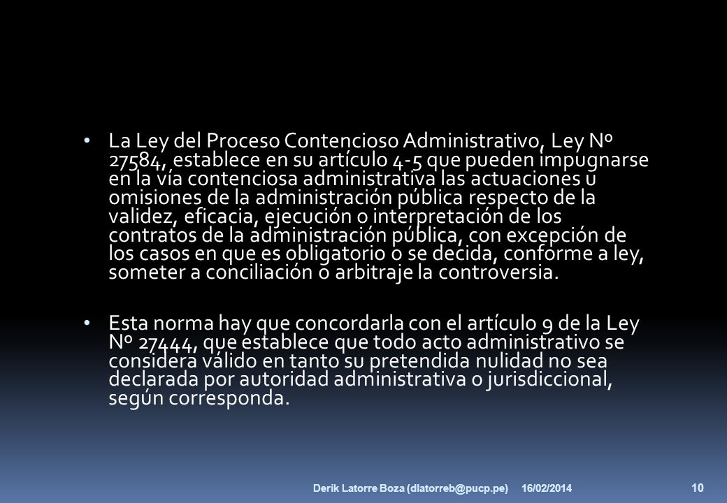 La Ley del Proceso Contencioso Administrativo, Ley Nº 27584, establece en su artículo 4-5 que pueden impugnarse en la vía contenciosa administrativa l