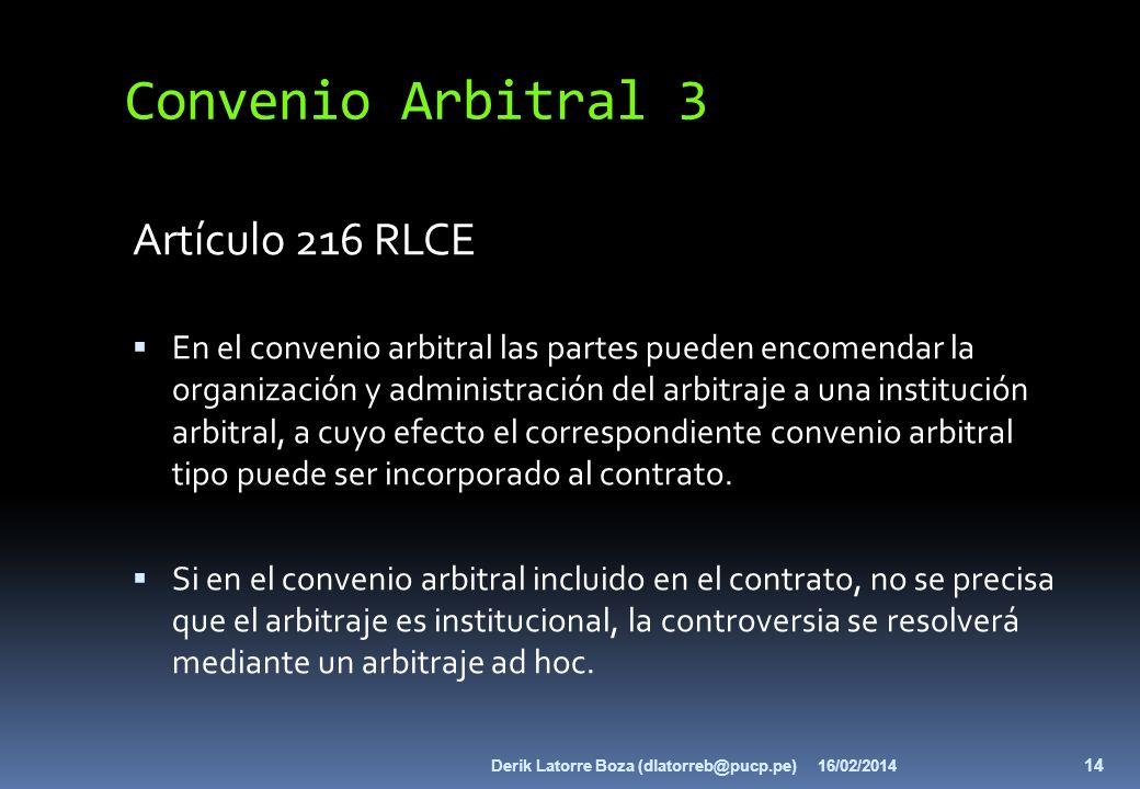 Convenio Arbitral 3 Artículo 216 RLCE En el convenio arbitral las partes pueden encomendar la organización y administración del arbitraje a una instit
