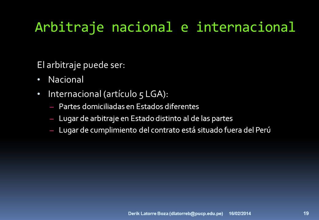 Arbitraje nacional e internacional El arbitraje puede ser: Nacional Internacional (artículo 5 LGA): – Partes domiciliadas en Estados diferentes – Luga