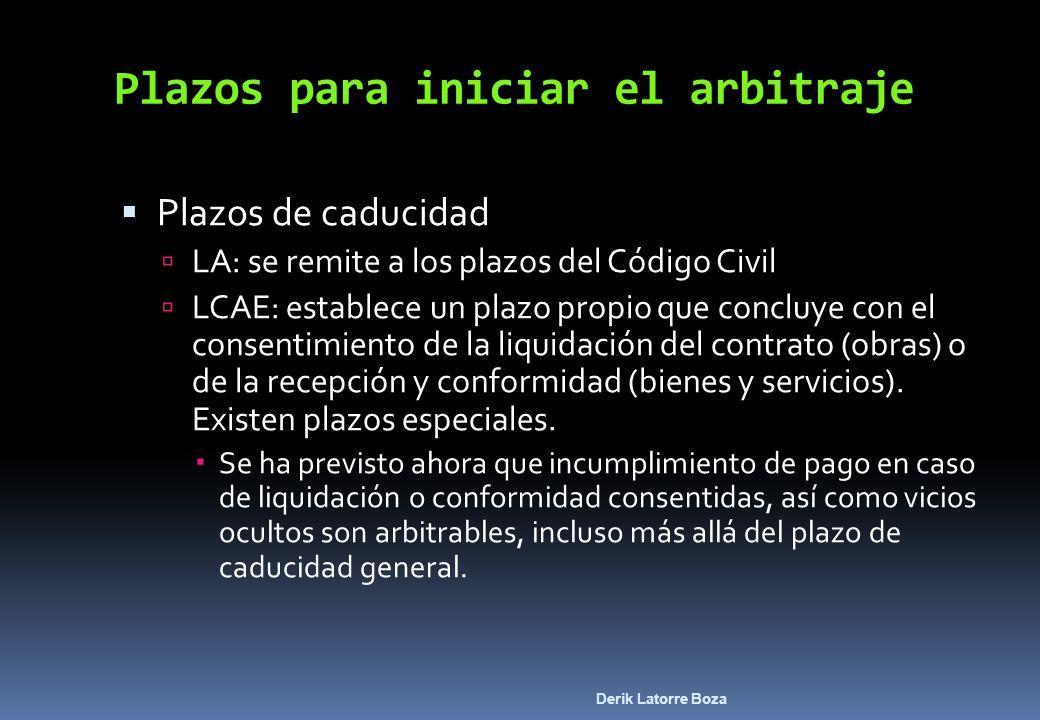 Derik Latorre Boza Plazos para iniciar el arbitraje Plazos de caducidad LA: se remite a los plazos del Código Civil LCAE: establece un plazo propio qu