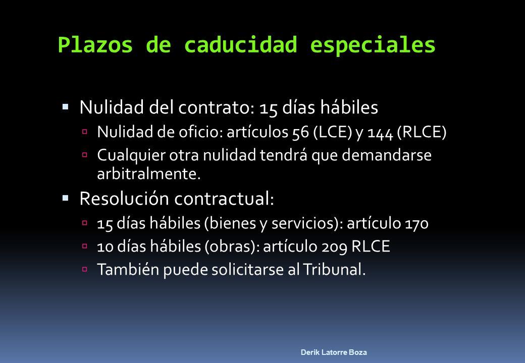 Derik Latorre Boza Plazos de caducidad especiales Nulidad del contrato: 15 días hábiles Nulidad de oficio: artículos 56 (LCE) y 144 (RLCE) Cualquier o