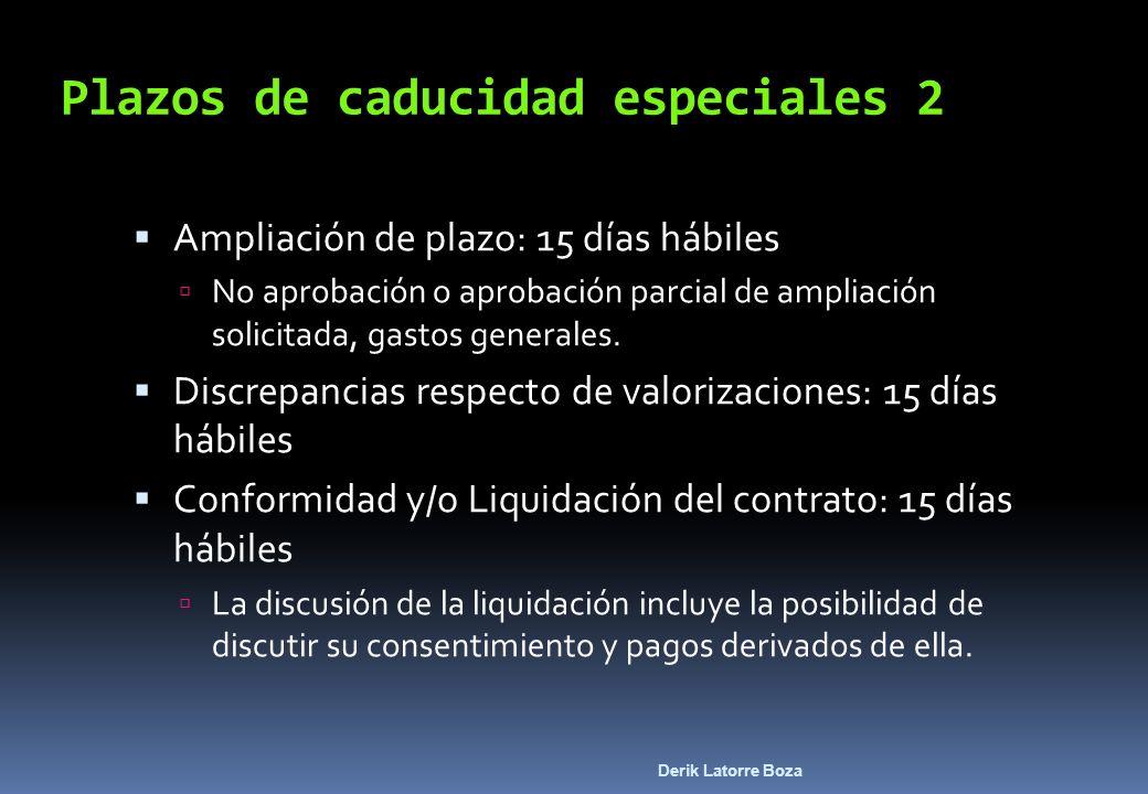 Derik Latorre Boza Plazos de caducidad especiales 2 Ampliación de plazo: 15 días hábiles No aprobación o aprobación parcial de ampliación solicitada,