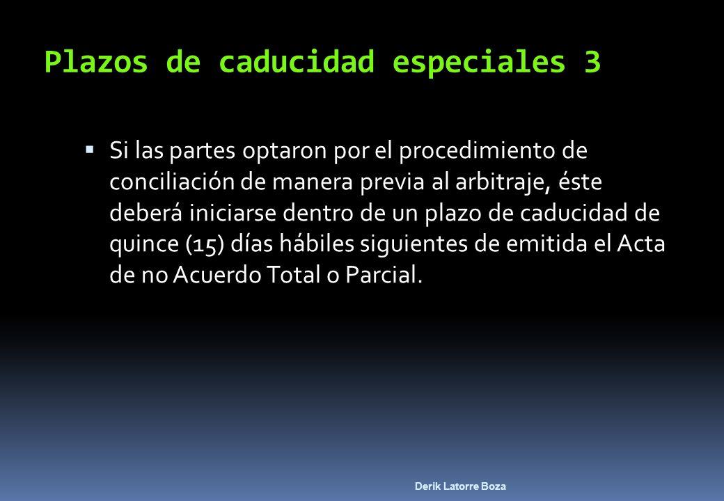 Derik Latorre Boza Plazos de caducidad especiales 3 Si las partes optaron por el procedimiento de conciliación de manera previa al arbitraje, éste deb