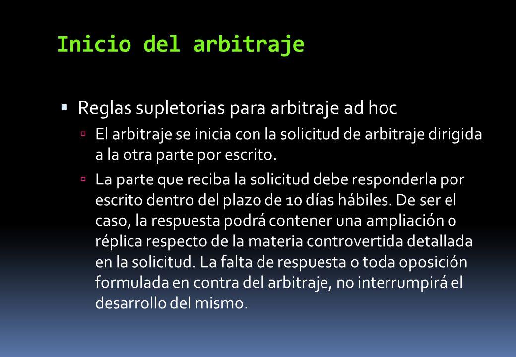 Inicio del arbitraje Reglas supletorias para arbitraje ad hoc El arbitraje se inicia con la solicitud de arbitraje dirigida a la otra parte por escrit