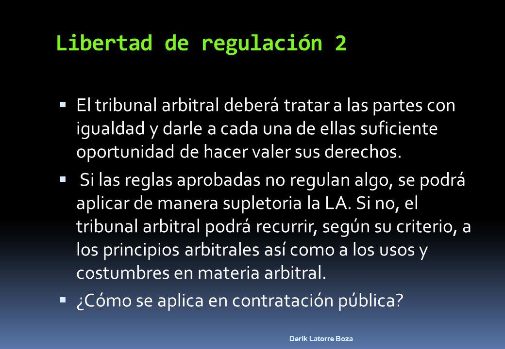 Derik Latorre Boza Libertad de regulación 2 El tribunal arbitral deberá tratar a las partes con igualdad y darle a cada una de ellas suficiente oportu