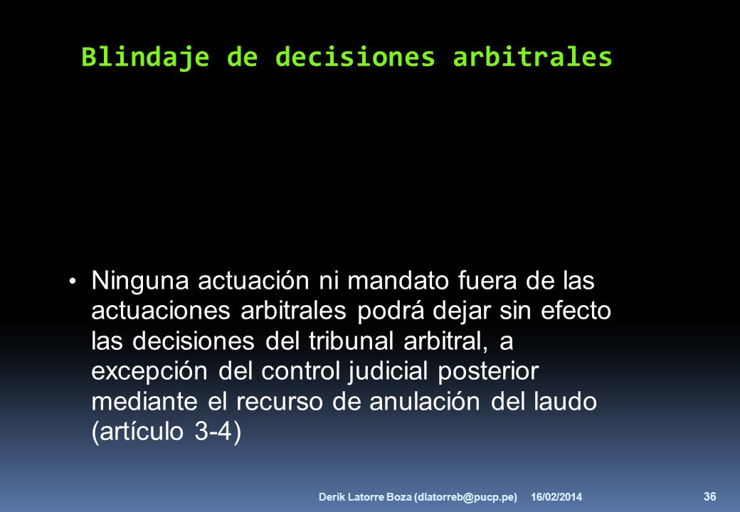 Ninguna actuación ni mandato fuera de las actuaciones arbitrales podrá dejar sin efecto las decisiones del tribunal arbitral, a excepción del control