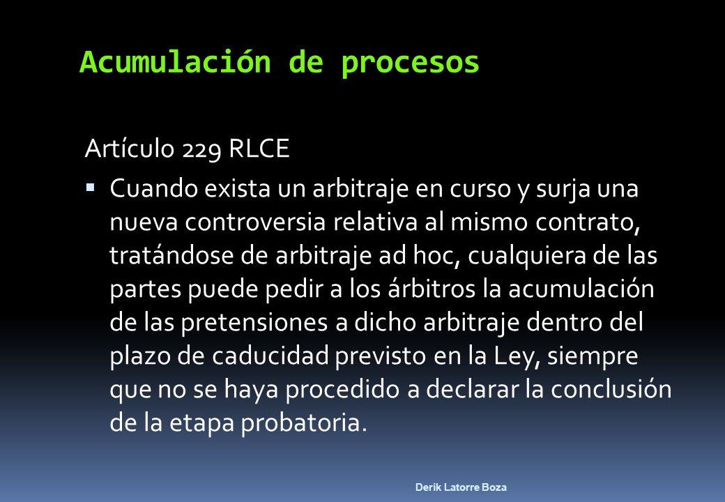 Derik Latorre Boza Acumulación de procesos Artículo 229 RLCE Cuando exista un arbitraje en curso y surja una nueva controversia relativa al mismo cont