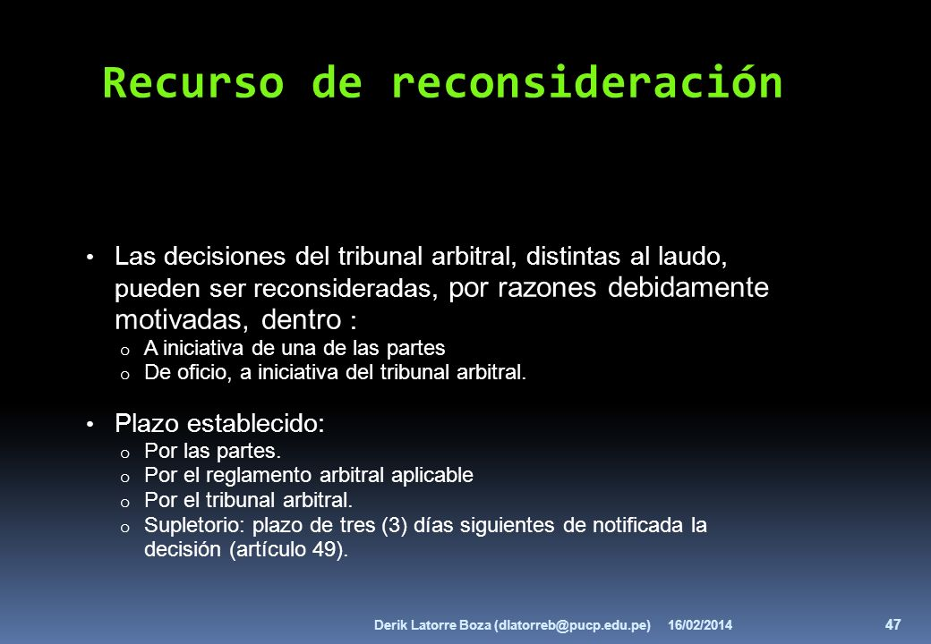 Las decisiones del tribunal arbitral, distintas al laudo, pueden ser reconsideradas, por razones debidamente motivadas, dentro : o A iniciativa de una