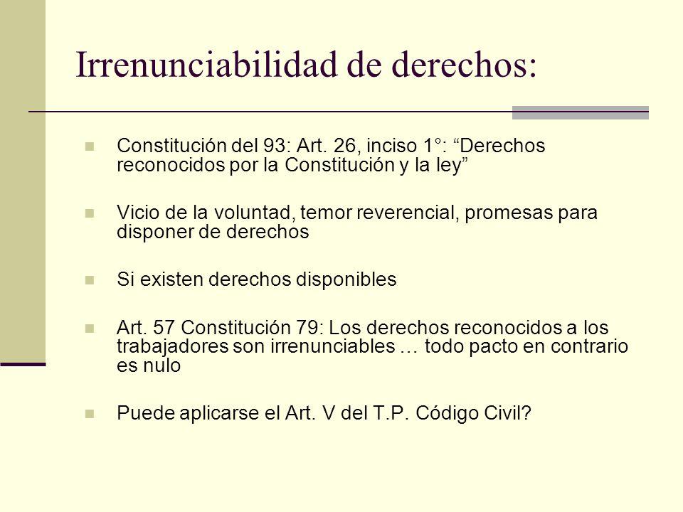 Irrenunciabilidad de derechos: Constitución del 93: Art. 26, inciso 1°: Derechos reconocidos por la Constitución y la ley Vicio de la voluntad, temor