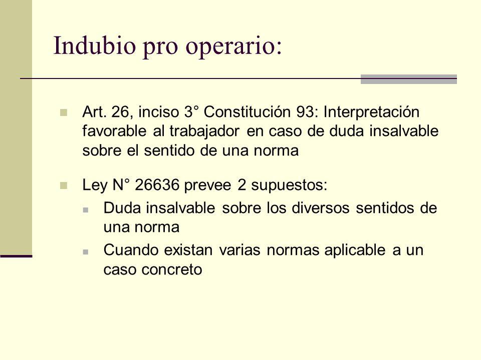 Indubio pro operario: Art. 26, inciso 3° Constitución 93: Interpretación favorable al trabajador en caso de duda insalvable sobre el sentido de una no