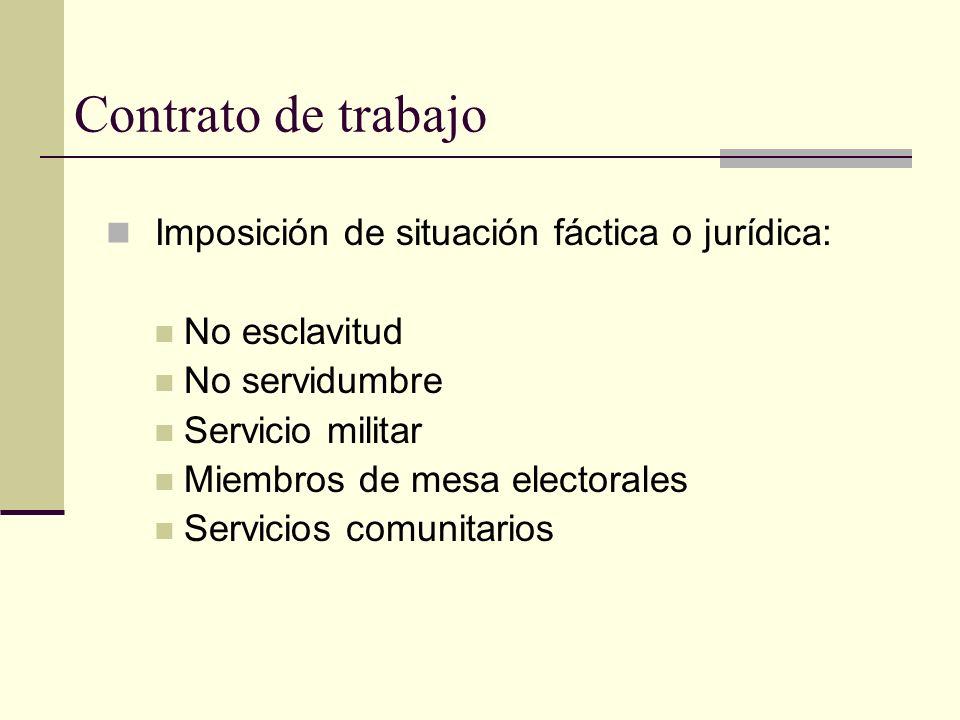 Contrato de trabajo Imposición de situación fáctica o jurídica: No esclavitud No servidumbre Servicio militar Miembros de mesa electorales Servicios c