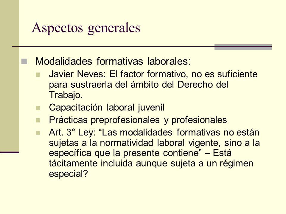 Aspectos generales Modalidades formativas laborales: Javier Neves: El factor formativo, no es suficiente para sustraerla del ámbito del Derecho del Tr