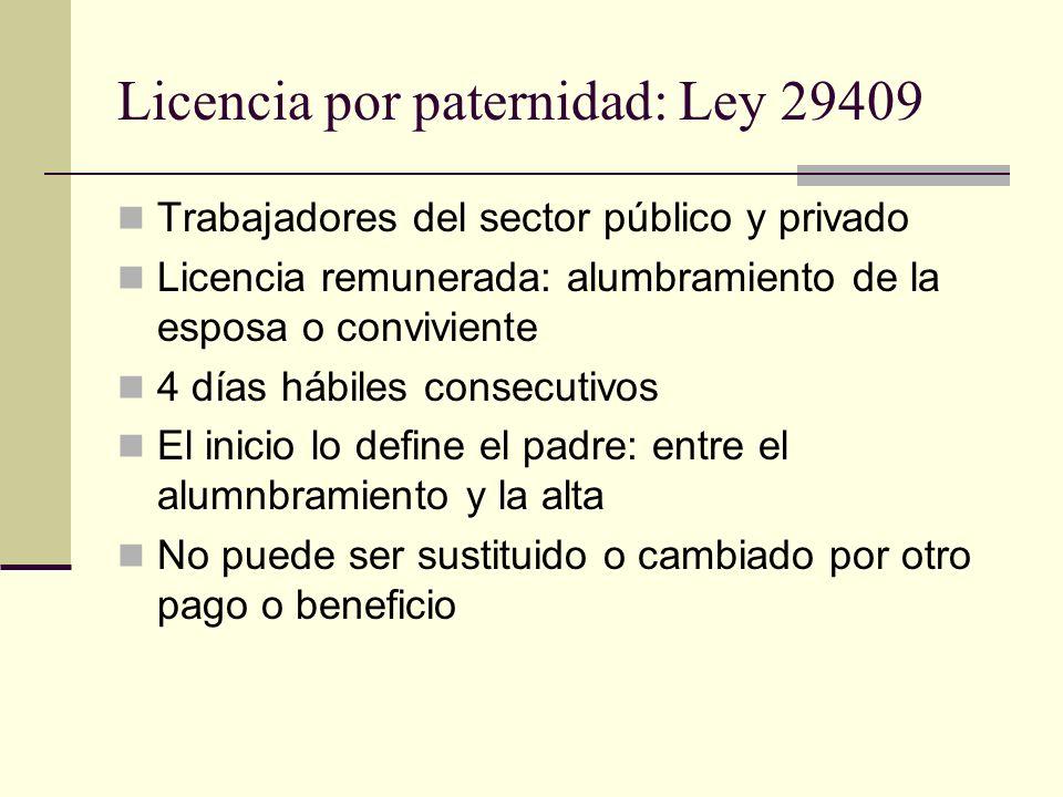 Licencia por paternidad: Ley 29409 Trabajadores del sector público y privado Licencia remunerada: alumbramiento de la esposa o conviviente 4 días hábi