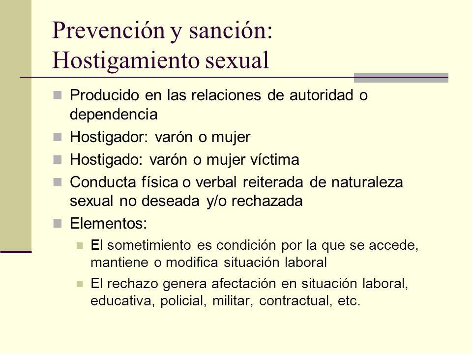 Prevención y sanción: Hostigamiento sexual Producido en las relaciones de autoridad o dependencia Hostigador: varón o mujer Hostigado: varón o mujer v