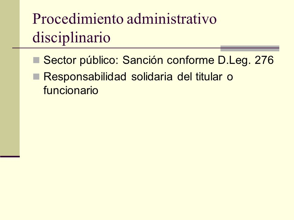 Procedimiento administrativo disciplinario Sector público: Sanción conforme D.Leg. 276 Responsabilidad solidaria del titular o funcionario