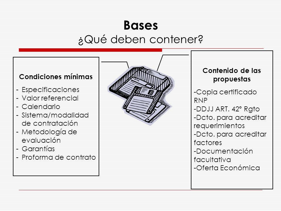 Bases ¿Qué deben contener? Contenido de las propuestas -Copia certificado RNP -DDJJ ART. 42º Rgto -Dcto. para acreditar requerimientos -Dcto. para acr