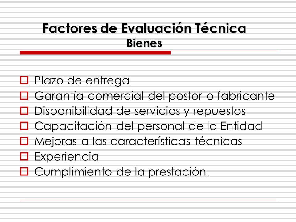 Factores de Evaluación Técnica Bienes Plazo de entrega Garantía comercial del postor o fabricante Disponibilidad de servicios y repuestos Capacitación