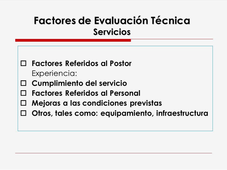 Factores de Evaluación Técnica Servicios Factores Referidos al Postor Experiencia: Cumplimiento del servicio Factores Referidos al Personal Mejoras a