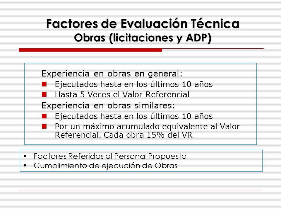 Factores de Evaluación Técnica Obras (licitaciones y ADP) Experiencia en obras en general: Ejecutados hasta en los últimos 10 años Hasta 5 Veces el Va