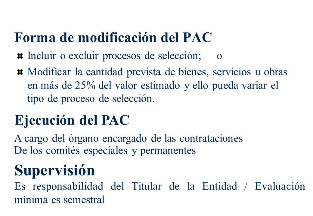 Forma de modificación del PAC Incluir o excluir procesos de selección; o Modificar la cantidad prevista de bienes, servicios u obras en más de 25% del valor estimado y ello pueda variar el tipo de proceso de selección.
