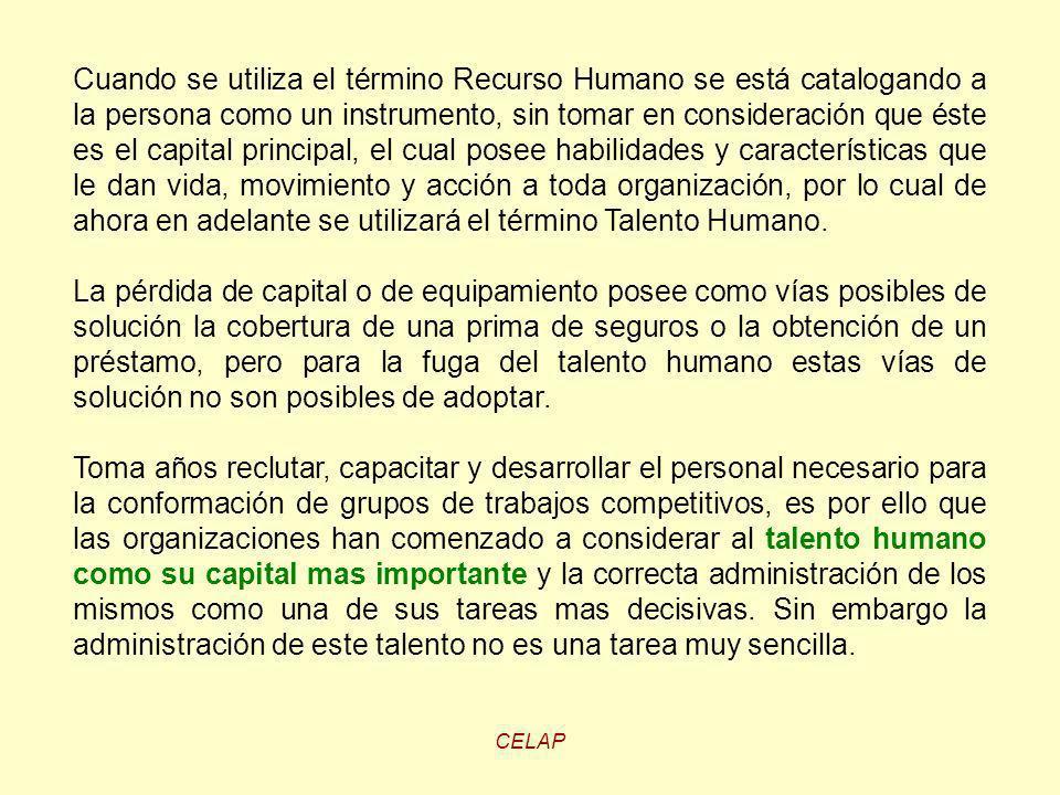 CELAP Cuando se utiliza el término Recurso Humano se está catalogando a la persona como un instrumento, sin tomar en consideración que éste es el capi