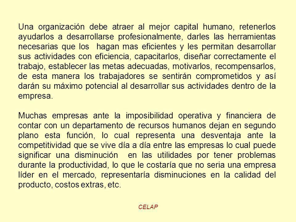 CELAP Una organización debe atraer al mejor capital humano, retenerlos ayudarlos a desarrollarse profesionalmente, darles las herramientas necesarias