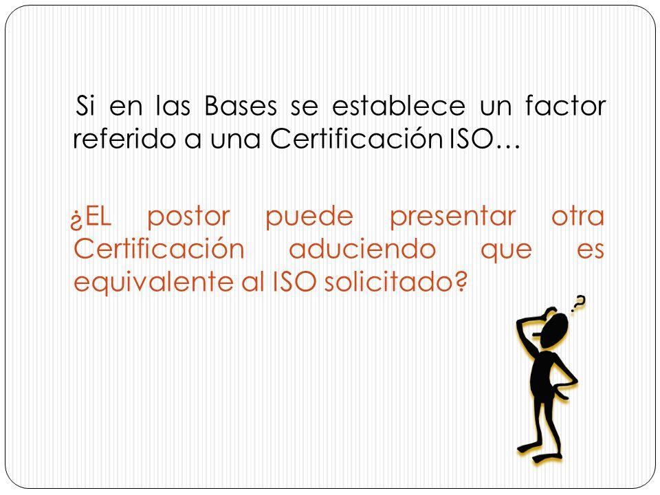 Si en las Bases se establece un factor referido a una Certificación ISO… ¿EL postor puede presentar otra Certificación aduciendo que es equivalente al