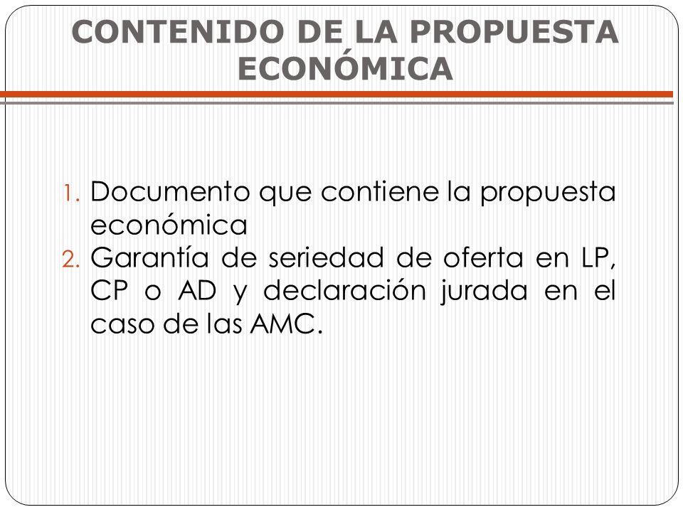 CONTENIDO DE LA PROPUESTA ECONÓMICA 1. Documento que contiene la propuesta económica 2. Garantía de seriedad de oferta en LP, CP o AD y declaración ju