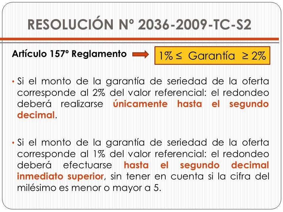 RESOLUCIÓN Nº 2036-2009-TC-S2 Artículo 157º Reglamento Si el monto de la garantía de seriedad de la oferta corresponde al 2% del valor referencial: el