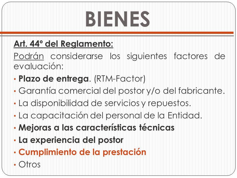 BIENES Art. 44º del Reglamento: Podrán considerarse los siguientes factores de evaluación: Plazo de entrega. (RTM-Factor) Garantía comercial del posto