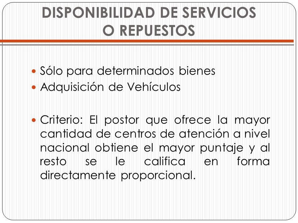 DISPONIBILIDAD DE SERVICIOS O REPUESTOS Sólo para determinados bienes Adquisición de Vehículos Criterio: El postor que ofrece la mayor cantidad de cen