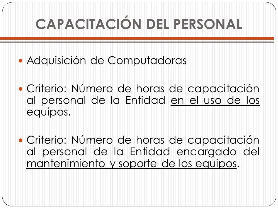 CAPACITACIÓN DEL PERSONAL Adquisición de Computadoras Criterio: Número de horas de capacitación al personal de la Entidad en el uso de los equipos. Cr