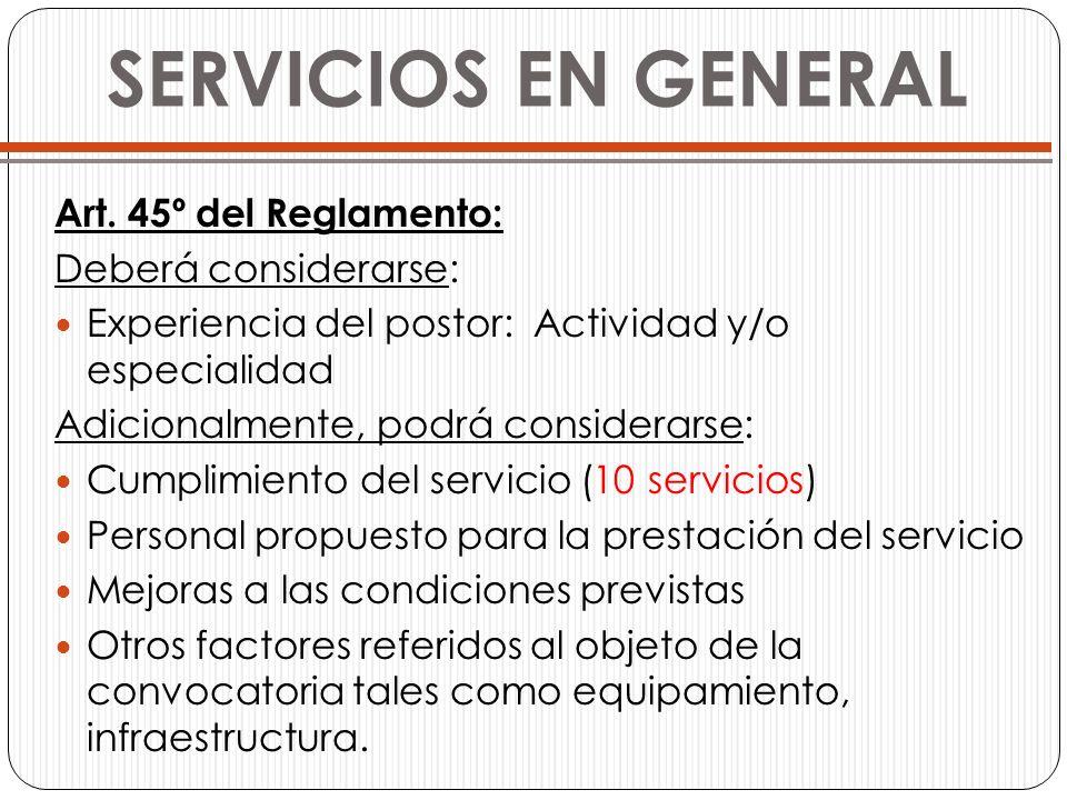 SERVICIOS EN GENERAL Art. 45º del Reglamento: Deberá considerarse: Experiencia del postor: Actividad y/o especialidad Adicionalmente, podrá considerar