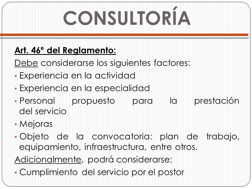 CONSULTORÍA Art. 46º del Reglamento: Debe considerarse los siguientes factores: Experiencia en la actividad Experiencia en la especialidad Personal pr