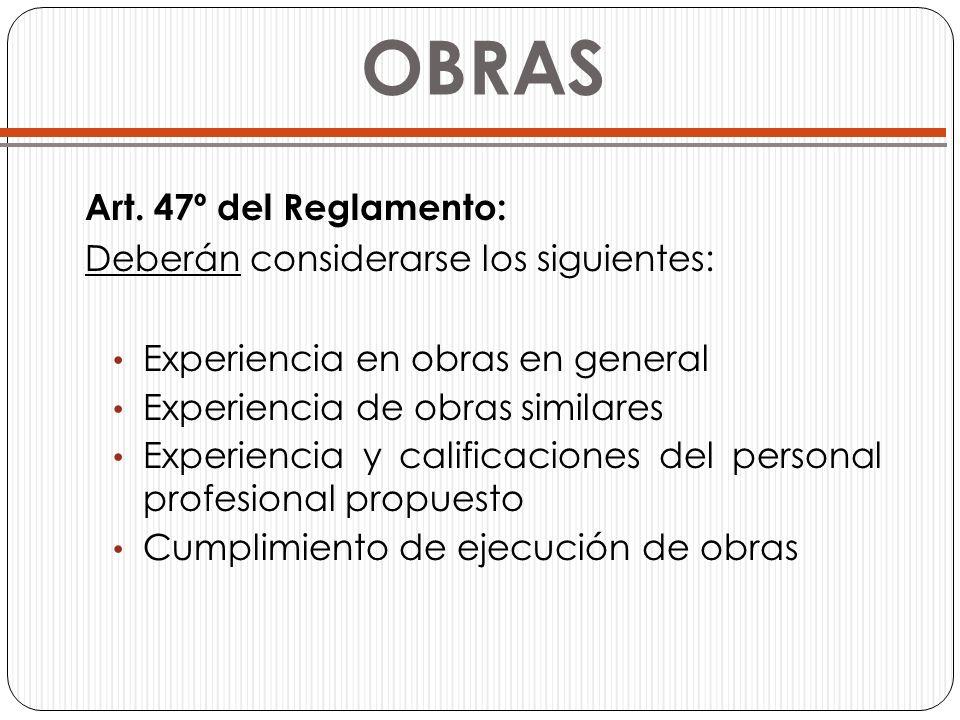 OBRAS Art. 47º del Reglamento: Deberán considerarse los siguientes: Experiencia en obras en general Experiencia de obras similares Experiencia y calif