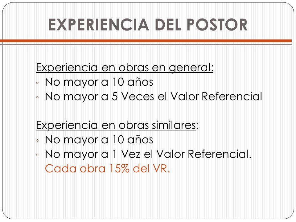 Experiencia en obras en general: No mayor a 10 años No mayor a 5 Veces el Valor Referencial Experiencia en obras similares: No mayor a 10 años No mayo