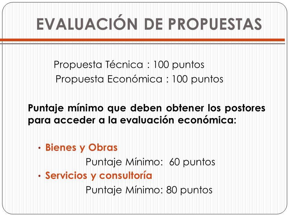 EVALUACIÓN DE PROPUESTAS Propuesta Técnica : 100 puntos Propuesta Económica : 100 puntos Puntaje mínimo que deben obtener los postores para acceder a