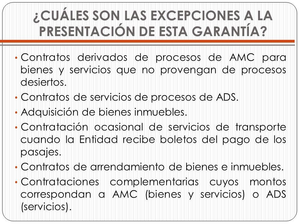 ¿CUÁLES SON LAS EXCEPCIONES A LA PRESENTACIÓN DE ESTA GARANTÍA? Contratos derivados de procesos de AMC para bienes y servicios que no provengan de pro