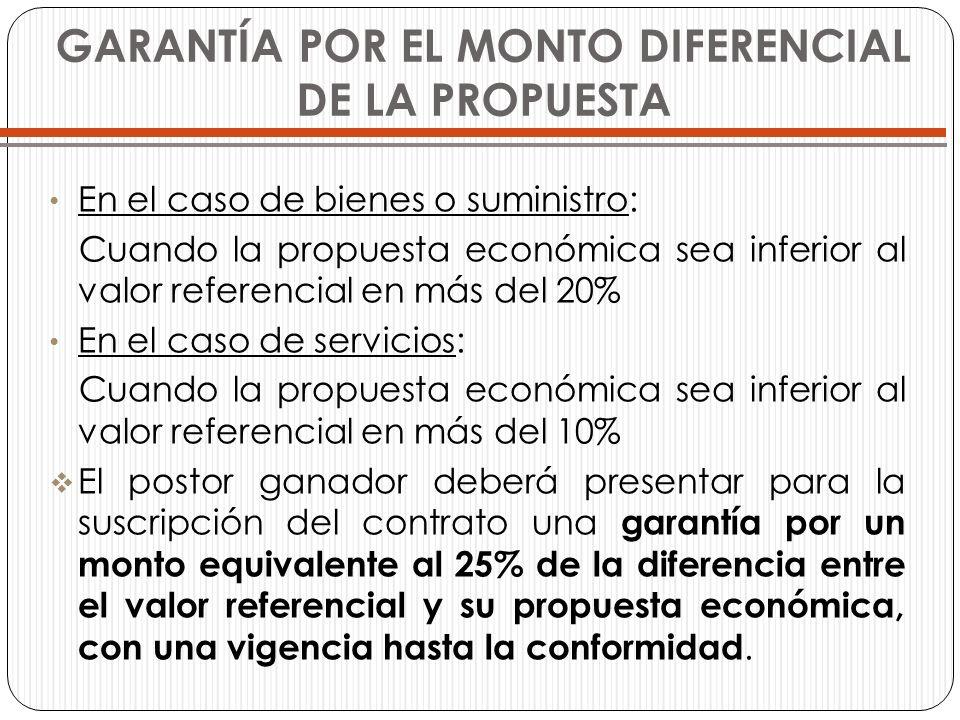 GARANTÍA POR EL MONTO DIFERENCIAL DE LA PROPUESTA En el caso de bienes o suministro: Cuando la propuesta económica sea inferior al valor referencial e