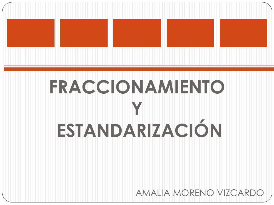 FRACCIONAMIENTO Y ESTANDARIZACIÓN AMALIA MORENO VIZCARDO
