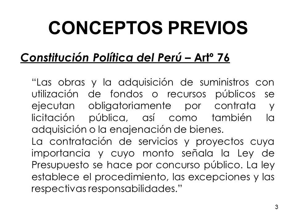 3 Constitución Política del Perú – Artº 76 Las obras y la adquisición de suministros con utilización de fondos o recursos públicos se ejecutan obligatoriamente por contrata y licitación pública, así como también la adquisición o la enajenación de bienes.