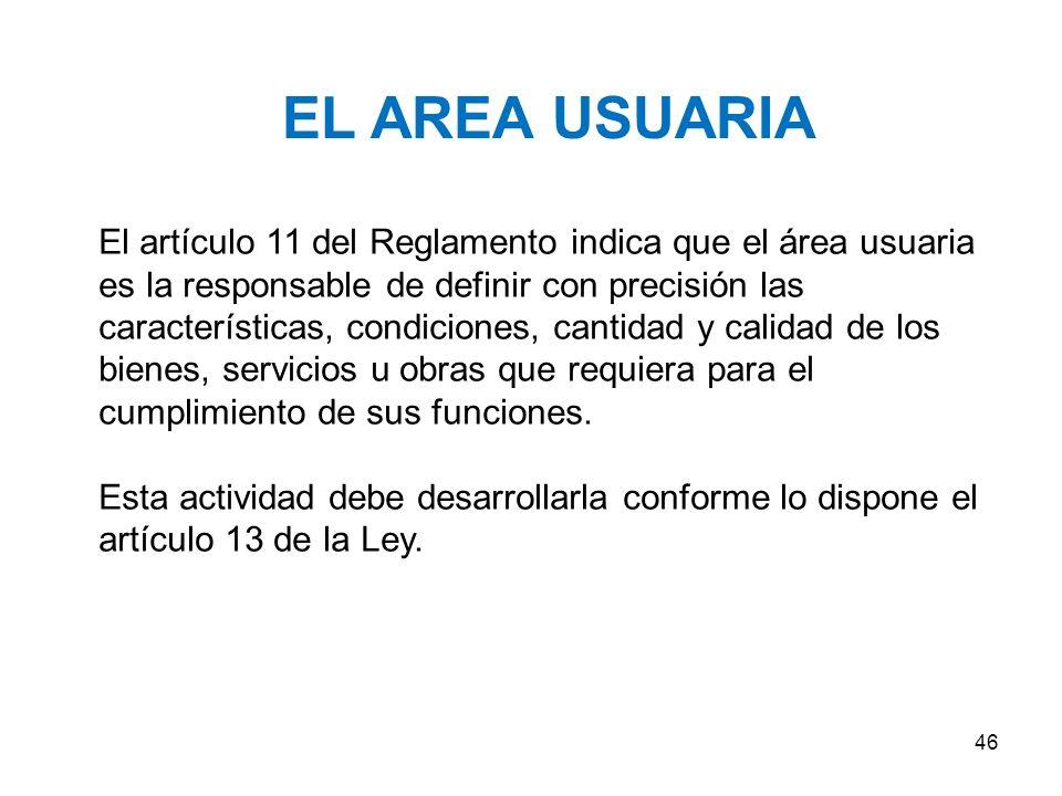 EL AREA USUARIA El área usuaria es la dependencia encargada de realizar los requerimientos de bienes, servicios y obras que requiere para el cumplimiento de sus objetivos y metas.